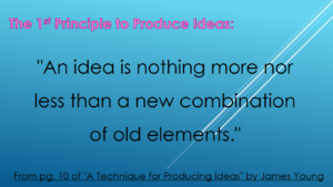 The 1st Principle of 'A Technique for Producing Ideas'