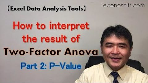 How to interpret the result of the Two-Factor Anova, Part 2: P-Value